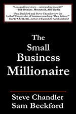 The Small Business Millionaire -  Steve Chandler and Sam Beckford have joined forces to combine a unique blend of entertainment, suspense, drama, and innovative insight in this moving business novel