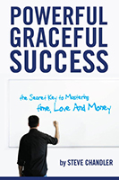 Powerful Graceful Success - The Secret Key to Mastering Time, Love and Money!