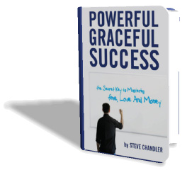 Powerful Graceful Success - The Secret Key to Mastering Time, Love and Money by Steve Chandler